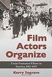 Film Actors Organize, Kerry Segrave, 078644276X