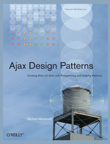 Ajax Design Patterns: Creating Web 2.0 Sites with Programming and Usability Patterns by O'Reilly Media