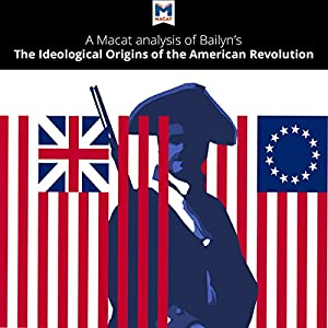 A Macat Analysis of Bernard Bailyn's The Ideological Origins of the American Revolution Audiobook