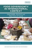 Food Sovereignty in International Context : Discourse, Politics and Practice of Place, , 1138790087