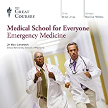Medical School for Everyone: Emergency Medicine Lecture by  The Great Courses Narrated by Professor Roy Benaroch