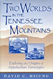 img - for Two Worlds in the Tennessee Mountains: Exploring the Origins of Appalachian Stereotypes book / textbook / text book