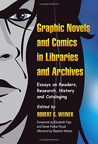 Graphic Novels and Comics in Libraries and Archives: Essays on Readers, Research, History and Cataloging by McFarland