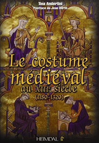 Le Costume Médiévale au XIIIème Siècle (1180-1320) (French Edition)]()