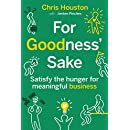 For Goodness' Sake: Satisfy the Hunger for Meaningful Business