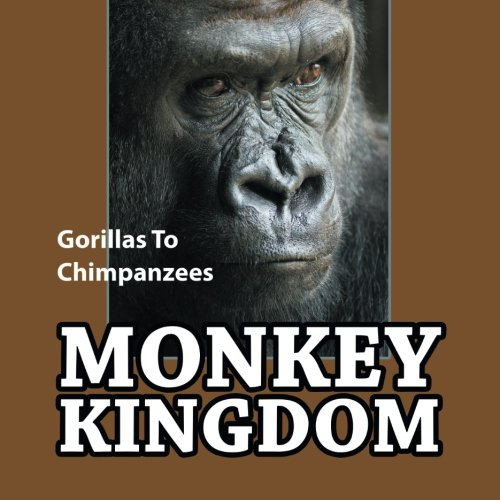Monkey Kingdom: Gorillas To Chimpanzees ebook
