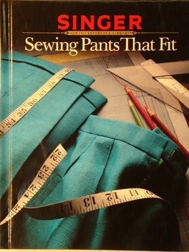 Singer Library Sewing - Singer Sewing Reference Library: Sewing Pants That Fit