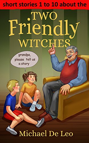 Two Friendly Witches  -   stories 1 to 10 by [De Leo, Michael]