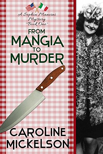 From Mangia to Murder (A Sophia Mancini ~ Little Italy Mystery Book 1) by [Mickelson, Caroline]