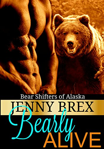Bearly Alive (Bear Shifters of Alaska Book 1) by [Brex,Jenny]