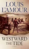 Front cover for the book Westward the Tide by Louis L'Amour
