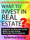 WANT TO INVEST IN REAL ESTATE? – QUESTION YOU MUST ASK BEFORE BUY ANOTHER REAL ESTATE- EASIEST WAY TO GET RICH IN REAL ESTATE WITHOUT LOSING YOUR OWN MONEY: REAL ESTATE TIPS FOR BUYER, SELLER, TIPS
