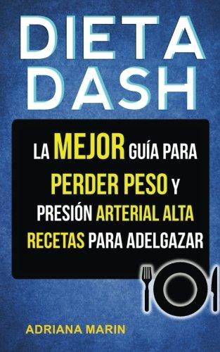 Dieta Dash: La Mejor Guia Para Perder Peso Y Presion Arterial Alta: Recetas Para Adelgazar (Spanish Edition) [Adriana Marin] (Tapa Blanda)