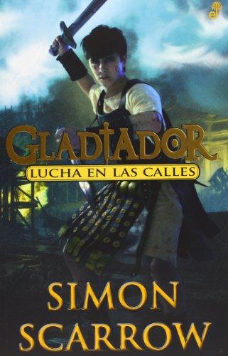 Descargar Libro Gladiador Ii. Lucha En Las Calles Simon Scarrow