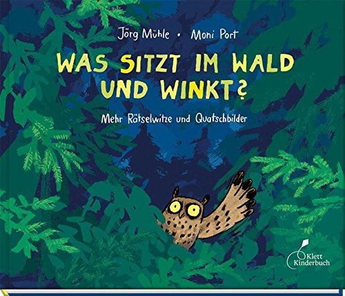 Was sitzt im Wald und winkt?: Mehr Rätselwitze und Quatschbilder
