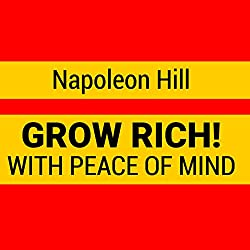 Grow Rich with Peace of Mind - How to Earn All the Money You Need and Enrich Every Part of Your Life