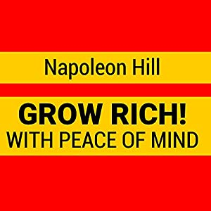 Grow Rich with Peace of Mind - How to Earn All the Money You Need and Enrich Every Part of Your Life Audiobook