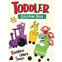 Toddler Coloring Book, Numbers Colors Shapes: Cute Animals, : Baby Activity Learning Book for Kids Age 2-4,   First Coloring book, Fun Early Learning of First Easy Words ... (Preschool Prep)