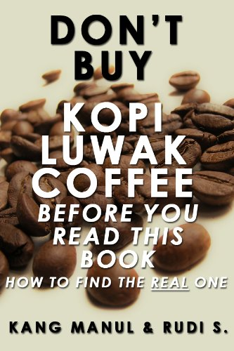 don t buy kopi luwak coffee before you read this book how to find