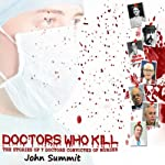 Doctors Who Kill: The Stories of 7 Doctors Convicted of Murder | John Summit
