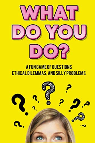 What Do You Do?: A Fun Game of Questions, Ethical Dilemmas, and Silly Problems (Fun Things To Do In A Car)