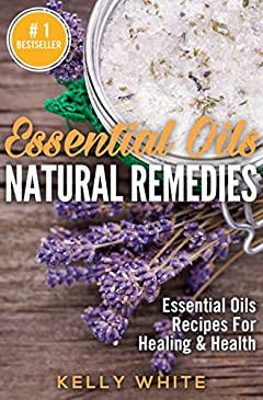 Essential Oils Natural Remedies: Essential Oils Recipes for For Healing & Health ( Essential Oils, Aromatherapy, Essential Oils for Beginners, Natural Remedies, Essential Oils Recipes, Natural Cure)
