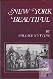 New York Beautiful, Wallace Nutting and Book Company Staff, 0517175053