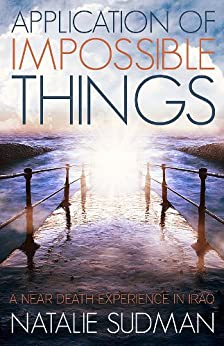 Application of Impossible Things - My Near Death Experience in Iraq by [Sudman, Natalie]
