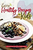 Easy Healthy Recipes for Kids: Kids Will Love These Easy to Prepare Meals