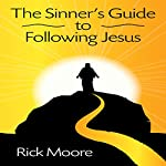 The Sinner's Guide to Following Jesus | Rick Moore