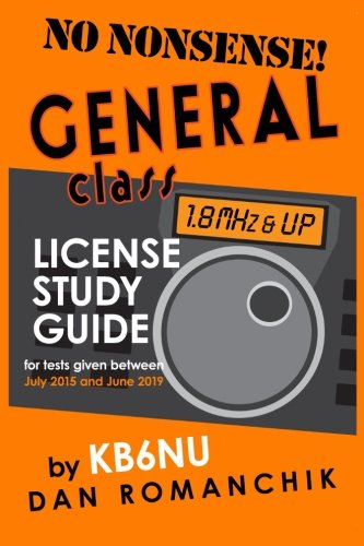 No-Nonsense General Class License Study Guide: (for tests given between July 2015 and June 2019)