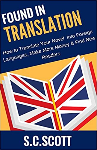 Found in Translation: How to Translate, Market, and Sell Your Books in Foreign Languages (Author Writing Guides)