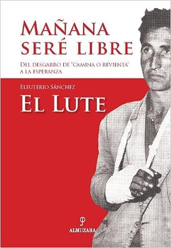 Mañana Seré Libre Spanish Edition 9788496416826 Sánchez Rodríguez Eleuterio Books
