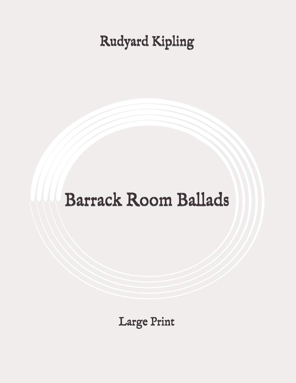 America Implacable Estar confundido  Barrack Room Ballads: Large Print: Kipling, Rudyard: 9798648126558: Books -  Amazon.ca