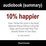 10% Happier: How I Tamed the Voice in My Head, Reduced Stress Without Losing My Edge, and Found Self-Help That Actually Works - A True Story by Dan Harris: Book Summary |  GetFlashNotes Book Summaries