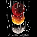 When We Were Animals | Joshua Gaylord