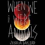 When We Were Animals | Joshua Gaylord