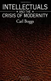 Intellectuals and the Crisis of Modernity, Boggs, Carl, 0791415449