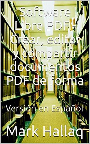 Software Libre PDF - Crear, editar y compartir documentos PDF de forma: Versión en Español (Spanish Edition)