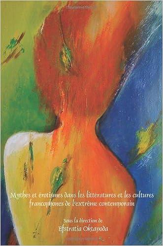 Lire en ligne Mythes Et Érotismes Dans Les Littératures Et Les Cultures Francophones De L'extrême Contemporain pdf epub