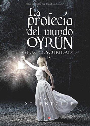 La profecía del mundo Oyrun: (Luz y oscuridad) IV (Spanish Edition) PDF