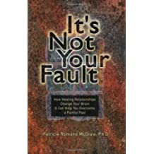 It's Not Your Fault: How Healing Relationships Change Your Brain & Can Help You Overcome a Painful Past