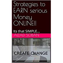 Strategies To Earn Serious Money Online !!: Super fast and reliable way
