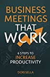 Business Meetings that Work: 6 Steps to Increase Productivity