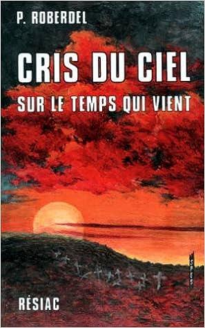Livre CRIS DU CIEL. Sur le temps qui vient, Quatorze mois avec Marie-Julie Jahenny, 5ème édition epub, pdf