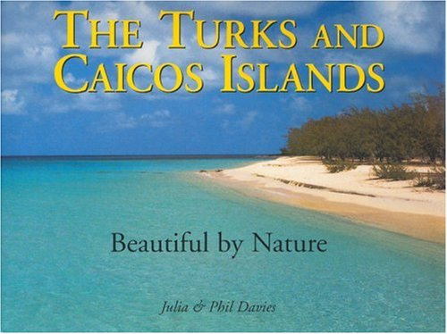 Read Online The Turks & Caicos Islands: Beautiful by Nature pdf epub
