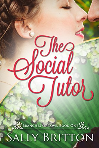 The Social Tutor: A Regency Romance (Branches of Love Book 1) by [Britton, Sally]