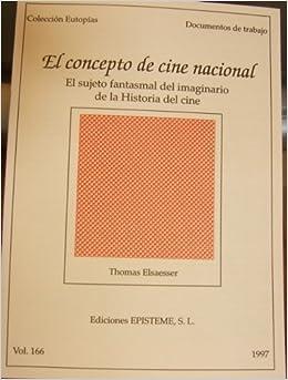 El concepto de cine nacional: El sujeto fantasmal de imaginario de la Historia del cine (Coleccion Eutopias: Documentos de Trabajo, 166): Thomas Elsaesser: ...