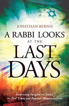 A Rabbi Looks at the Last Days: Surprising Insights on Israel, the End Times and Popular Misconceptions by [Bernis, Jonathan]