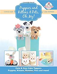 Puppies and Kittens & Pets, Oh My!: Cute & Easy Cake Toppers - Puppies, Kittens, Bunnies, Pets and more!: 4 (Cute & Easy Cake Toppers Collection) by The Cake & Bake Academy (2014) Paperback